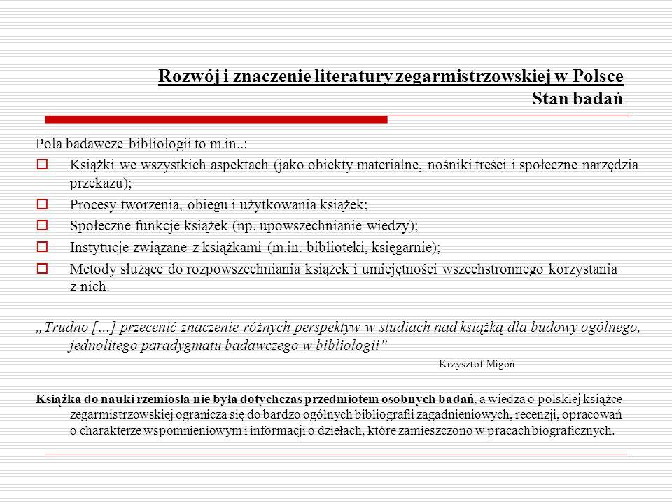Rozwój i znaczenie literatury zegarmistrzowskiej w Polsce Stan badań Pola badawcze bibliologii to m.in..: Książki we wszystkich aspektach (jako obiekt