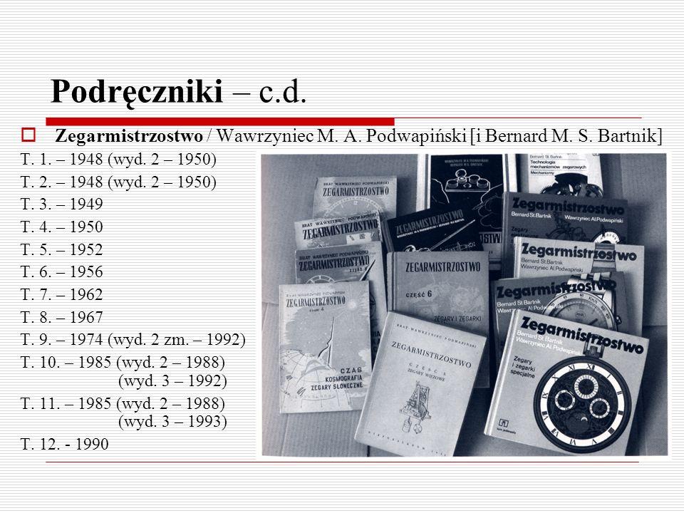 Podręczniki – c.d. Zegarmistrzostwo / Wawrzyniec M. A. Podwapiński [i Bernard M. S. Bartnik] T. 1. – 1948 (wyd. 2 – 1950) T. 2. – 1948 (wyd. 2 – 1950)