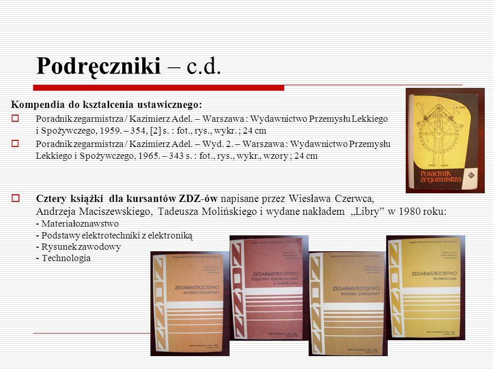 Podręczniki – c.d. Kompendia do kształcenia ustawicznego: Poradnik zegarmistrza / Kazimierz Adel. – Warszawa : Wydawnictwo Przemysłu Lekkiego i Spożyw