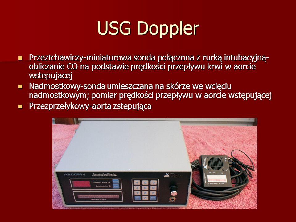 USG Doppler Przeztchawiczy-miniaturowa sonda połączona z rurką intubacyjną- obliczanie CO na podstawie prędkości przepływu krwi w aorcie wstepujacej P