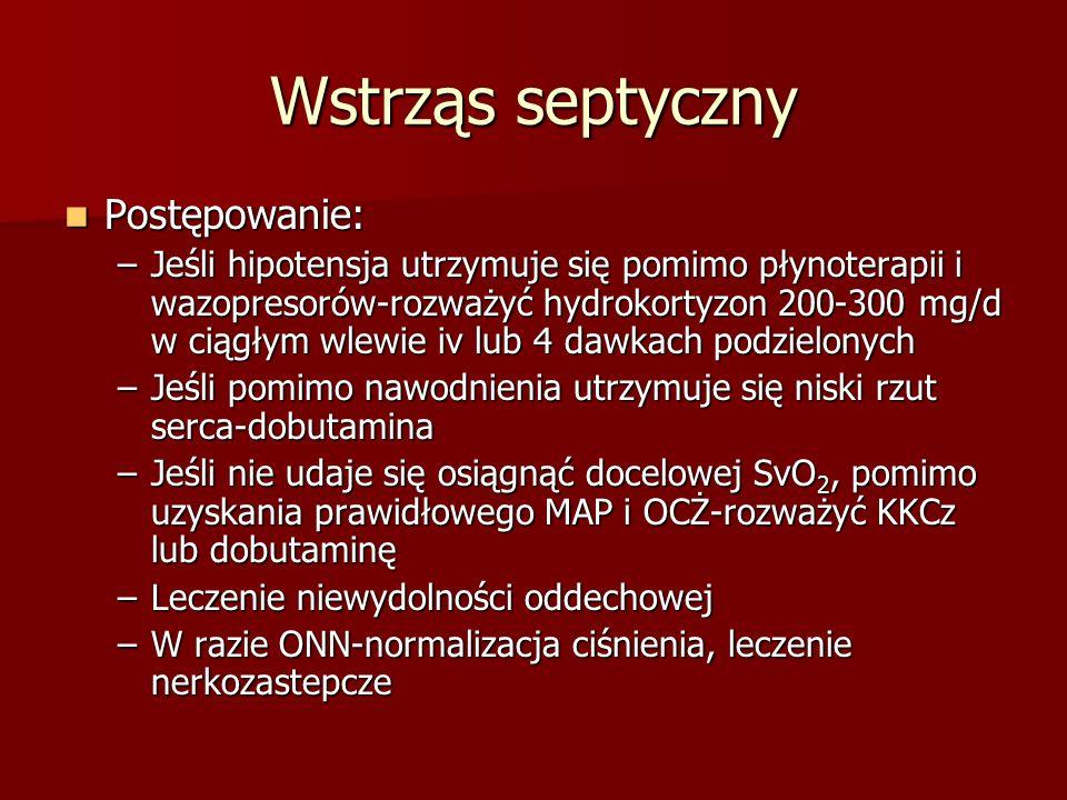 Wstrząs septyczny Postępowanie: Postępowanie: –Jeśli hipotensja utrzymuje się pomimo płynoterapii i wazopresorów-rozważyć hydrokortyzon 200-300 mg/d w