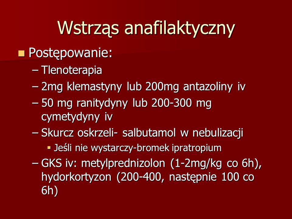 Wstrząs anafilaktyczny Postępowanie: Postępowanie: –Tlenoterapia –2mg klemastyny lub 200mg antazoliny iv –50 mg ranitydyny lub 200-300 mg cymetydyny i