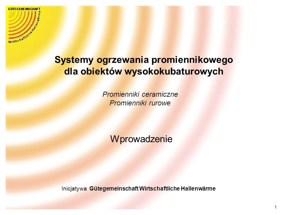 1 Systemy ogrzewania promiennikowego dla obiektów wysokokubaturowych Promienniki ceramiczne Promienniki rurowe Wprowadzenie Inicjatywa Gütegemeinschaft Wirtschaftliche Hallenwärme