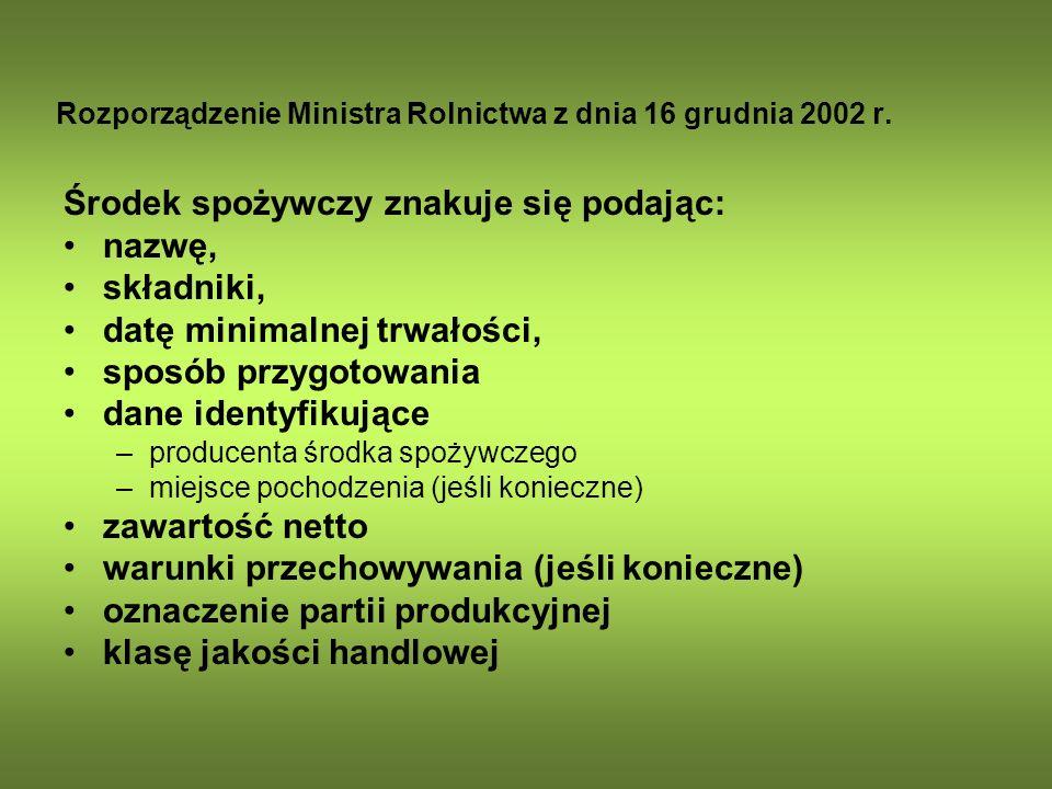 Rozporządzenie Ministra Rolnictwa z dnia 16 grudnia 2002 r. Środek spożywczy znakuje się podając: nazwę, składniki, datę minimalnej trwałości, sposób