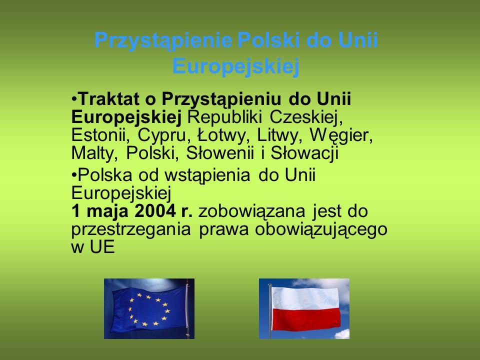 Przystąpienie Polski do Unii Europejskiej Traktat o Przystąpieniu do Unii Europejskiej Republiki Czeskiej, Estonii, Cypru, Łotwy, Litwy, Węgier, Malty