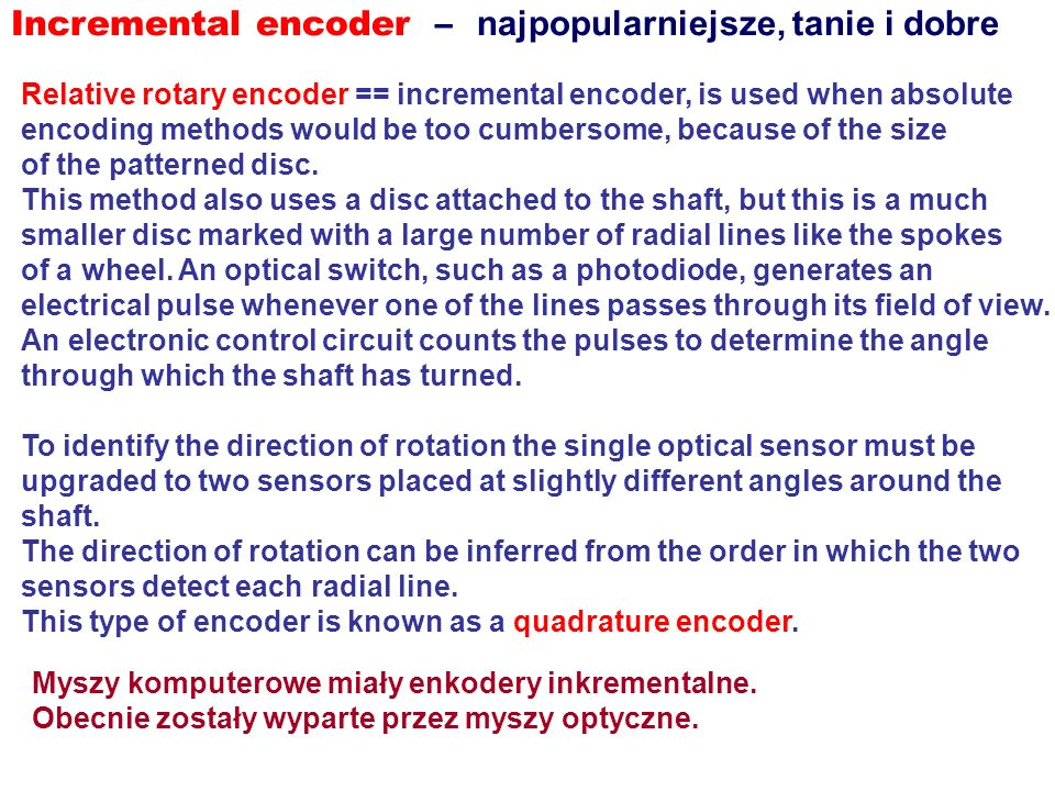 Relative rotary encoder == incremental encoder, is used when absolute encoding methods would be too cumbersome, because of the size of the patterned d