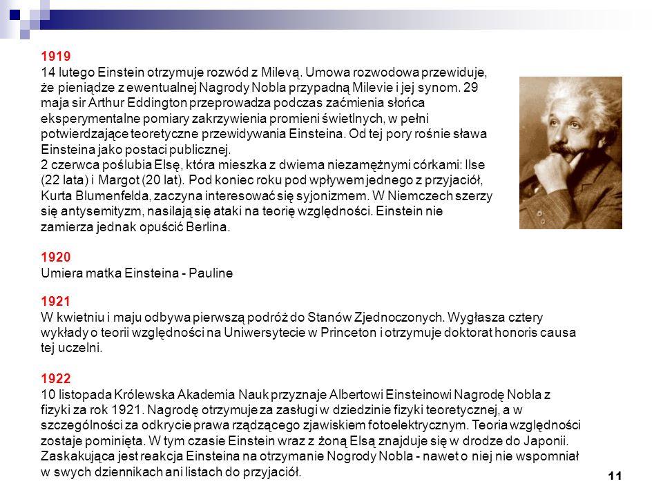 11 1921 W kwietniu i maju odbywa pierwszą podróż do Stanów Zjednoczonych. Wygłasza cztery wykłady o teorii względności na Uniwersytecie w Princeton i