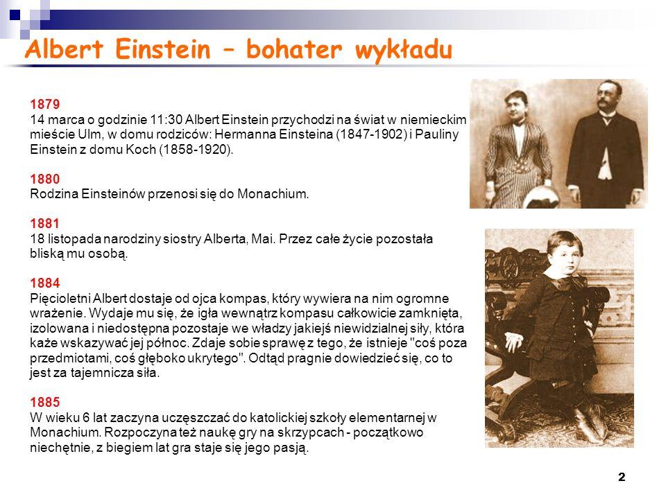 2 Albert Einstein – bohater wykładu 1879 14 marca o godzinie 11:30 Albert Einstein przychodzi na świat w niemieckim mieście Ulm, w domu rodziców: Herm