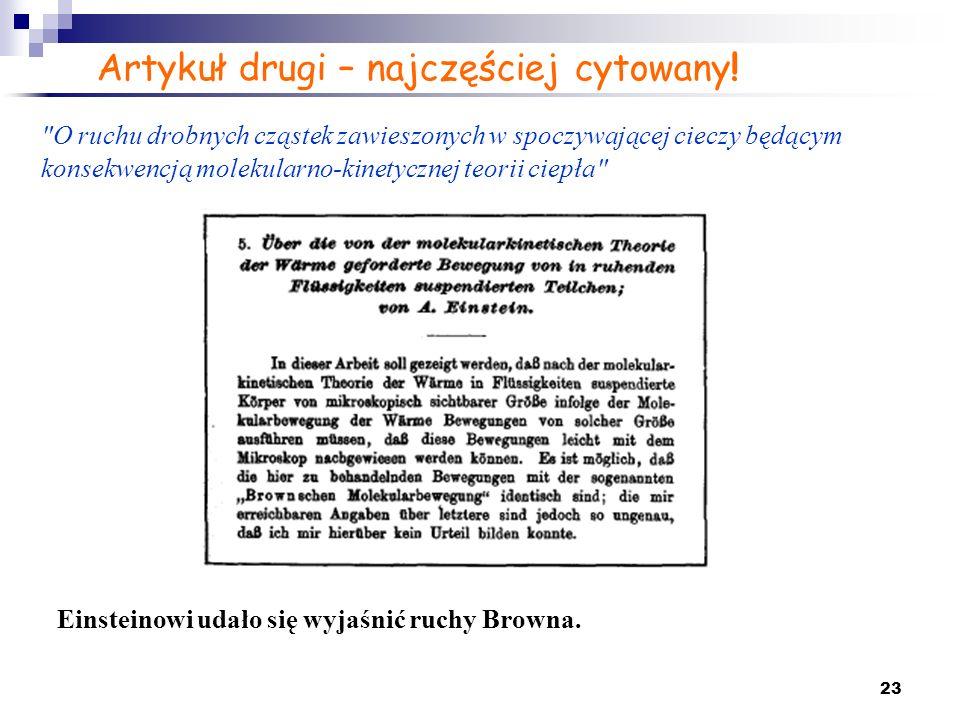 23 Artykuł drugi – najczęściej cytowany! Einsteinowi udało się wyjaśnić ruchy Browna.