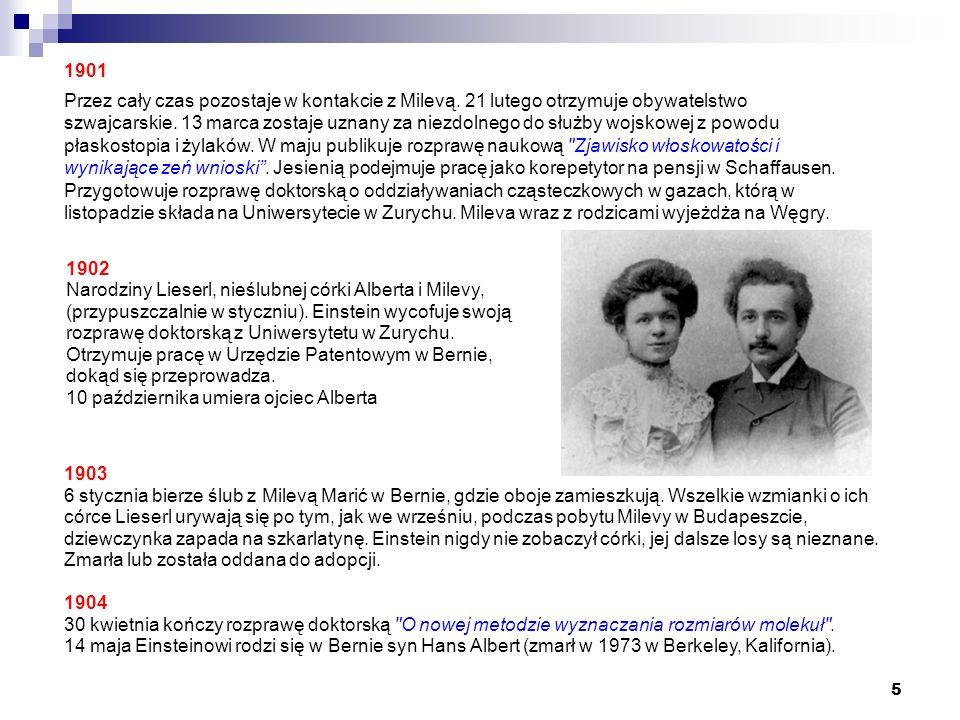 5 1902 Narodziny Lieserl, nieślubnej córki Alberta i Milevy, (przypuszczalnie w styczniu). Einstein wycofuje swoją rozprawę doktorską z Uniwersytetu w