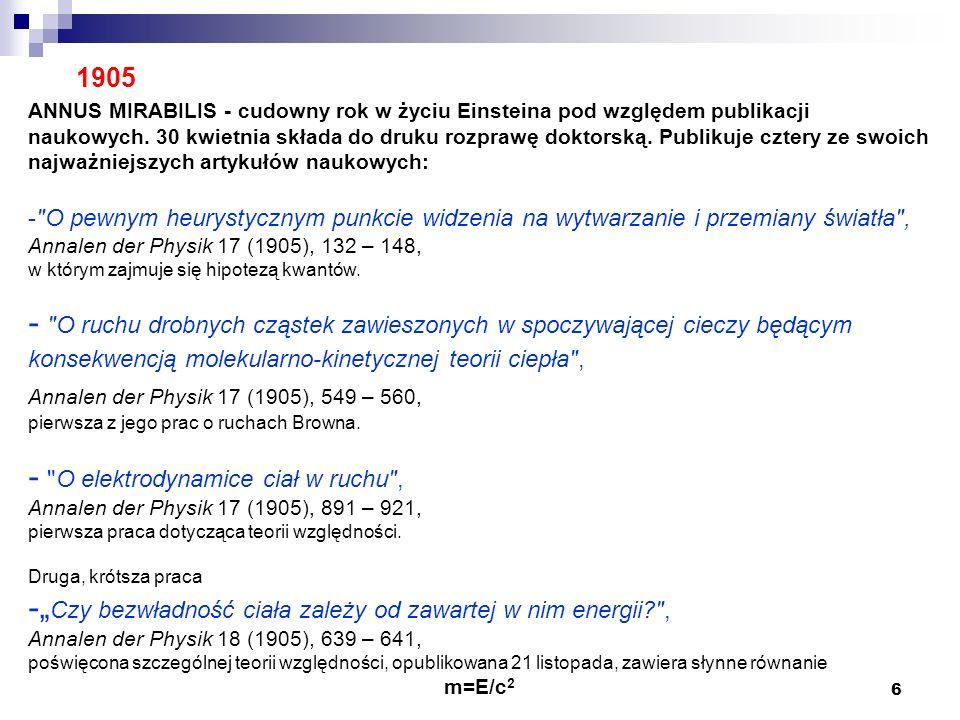 6 1905 ANNUS MIRABILIS - cudowny rok w życiu Einsteina pod względem publikacji naukowych. 30 kwietnia składa do druku rozprawę doktorską. Publikuje cz