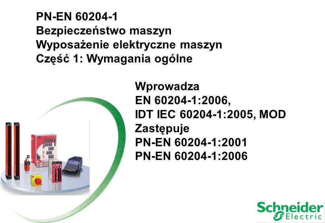 PN-EN 60204-1 Bezpieczeństwo maszyn Wyposażenie elektryczne maszyn Część 1: Wymagania ogólne Wprowadza EN 60204-1:2006, IDT IEC 60204-1:2005, MOD Zast