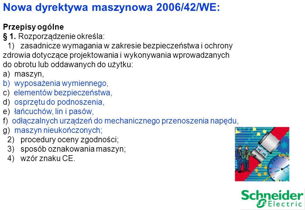 Nowa dyrektywa maszynowa 2006/42/WE: Przepisy ogólne § 1. Rozporządzenie określa: 1) zasadnicze wymagania w zakresie bezpieczeństwa i ochrony zdrowia