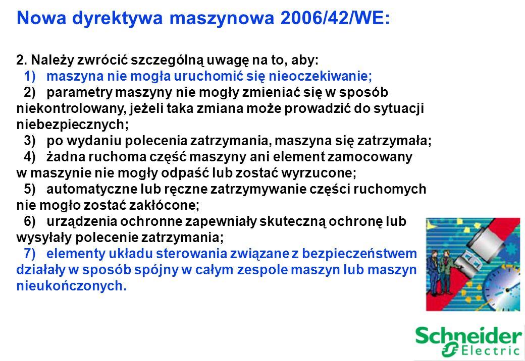Nowa dyrektywa maszynowa 2006/42/WE: 2. Należy zwrócić szczególną uwagę na to, aby: 1) maszyna nie mogła uruchomić się nieoczekiwanie; 2) parametry ma