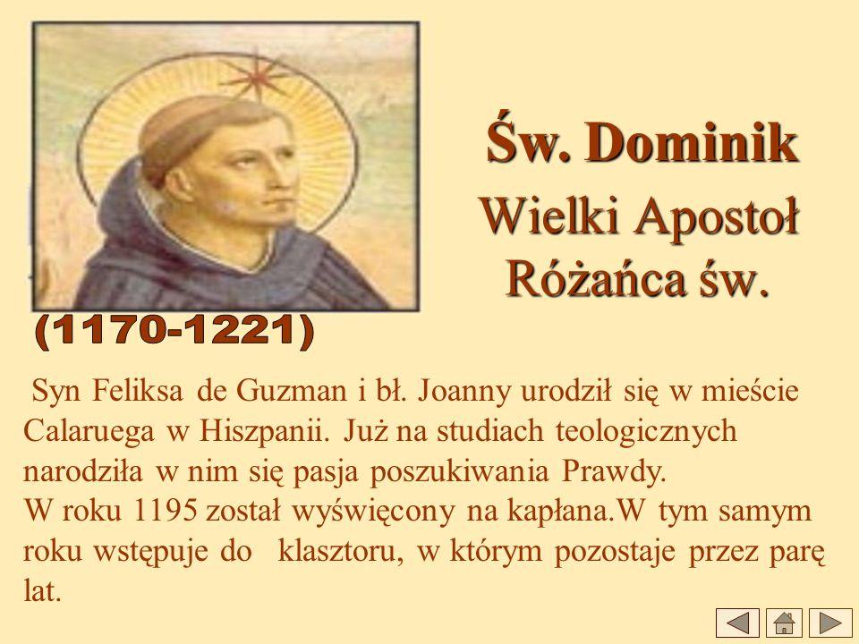 Wielki Apostoł Różańca św. Syn Feliksa de Guzman i bł. Joanny urodził się w mieście Calaruega w Hiszpanii. Już na studiach teologicznych narodziła w n