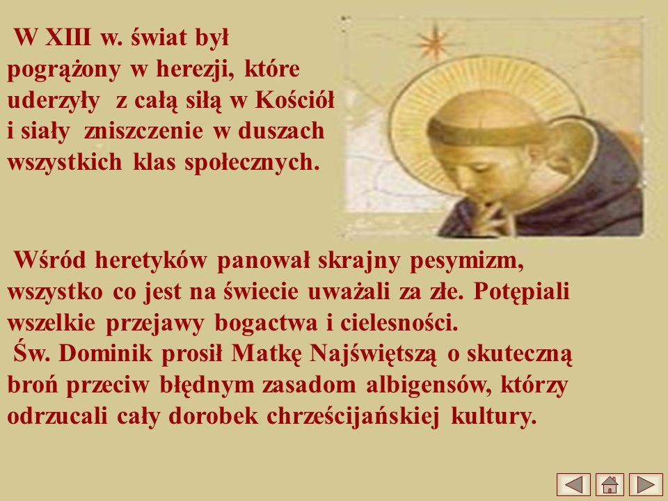 W XIII w. świat był pogrążony w herezji, które uderzyły z całą siłą w Kościół i siały zniszczenie w duszach wszystkich klas społecznych. Wśród heretyk