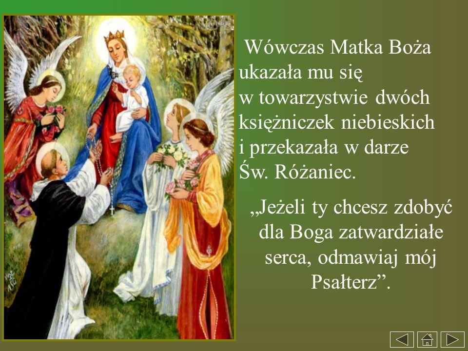 Wówczas Matka Boża ukazała mu się w towarzystwie dwóch księżniczek niebieskich i przekazała w darze Św. Różaniec. Jeżeli ty chcesz zdobyć dla Boga zat