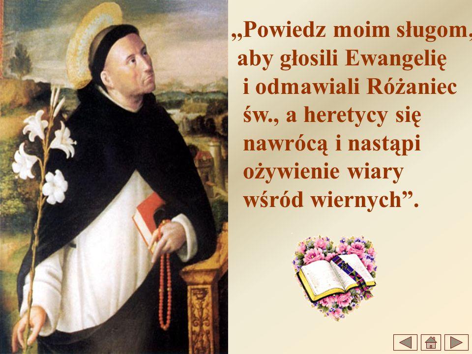 ,,Powiedz moim sługom, aby głosili Ewangelię i odmawiali Różaniec św., a heretycy się nawrócą i nastąpi ożywienie wiary wśród wiernych.