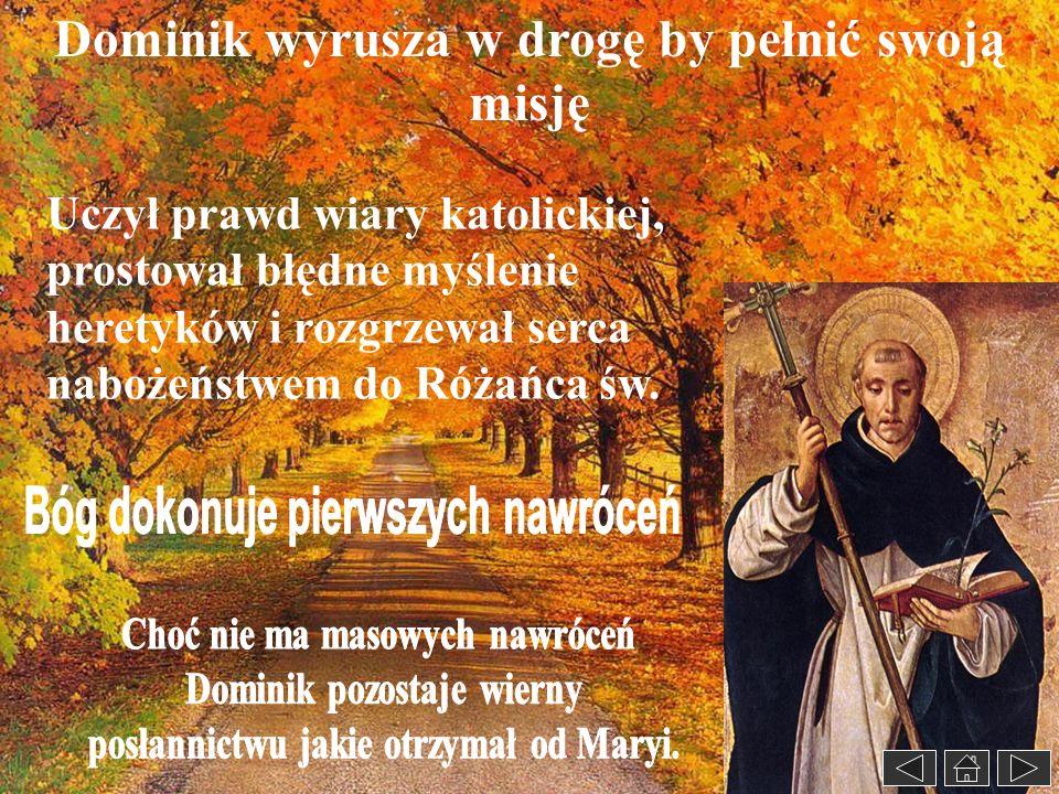 Dominik wyrusza w drogę by pełnić swoją misję Uczył prawd wiary katolickiej, prostował błędne myślenie heretyków i rozgrzewał serca nabożeństwem do Ró