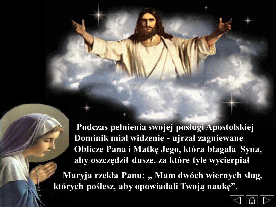 Podczas pełnienia swojej posługi Apostolskiej Dominik miał widzenie - ujrzał zagniewane Oblicze Pana i Matkę Jego, która błagała Syna, aby oszczędził
