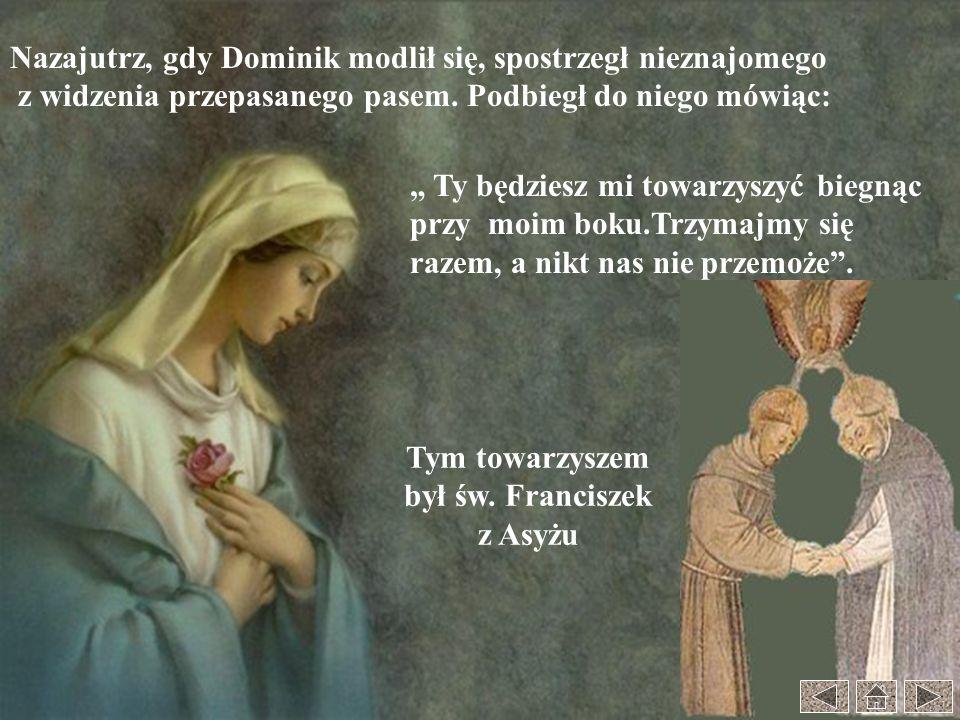 Tym towarzyszem był św. Franciszek z Asyżu Ty będziesz mi towarzyszyć biegnąc przy moim boku.Trzymajmy się razem, a nikt nas nie przemoże. Nazajutrz,