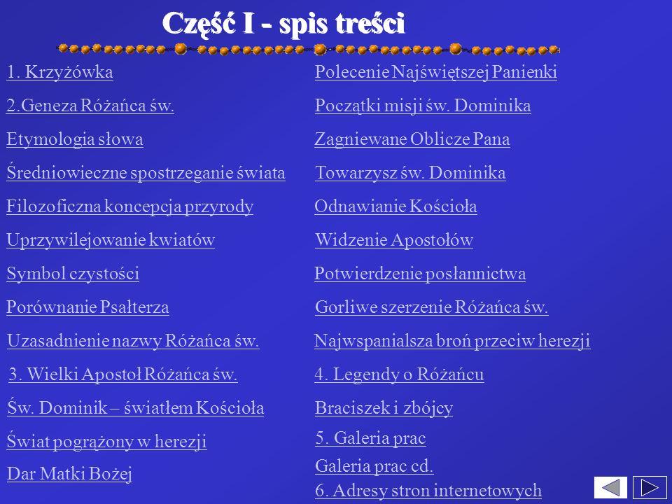 Część I - spis treści 1. Krzyżówka 2.Geneza Różańca św. Etymologia słowa Średniowieczne spostrzeganie świata Filozoficzna koncepcja przyrody Uprzywile