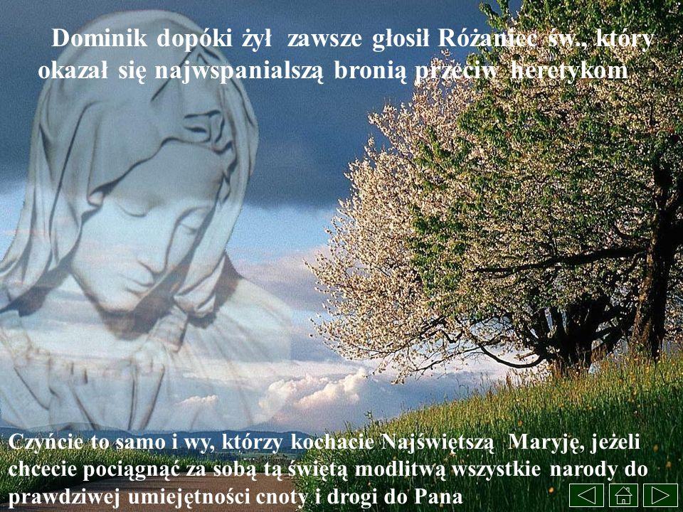 Dominik dopóki żył zawsze głosił Różaniec św., który okazał się najwspanialszą bronią przeciw heretykom Czyńcie to samo i wy, którzy kochacie Najświęt