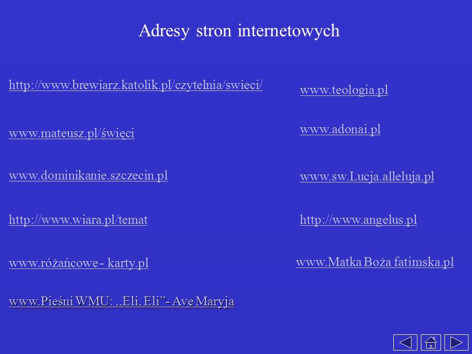 Adresy stron internetowych www.mateusz.pl/święci www.adonai.pl http://www.wiara.pl/temathttp://www.angelus.pl www.różańcowe - karty.pl http://www.brew