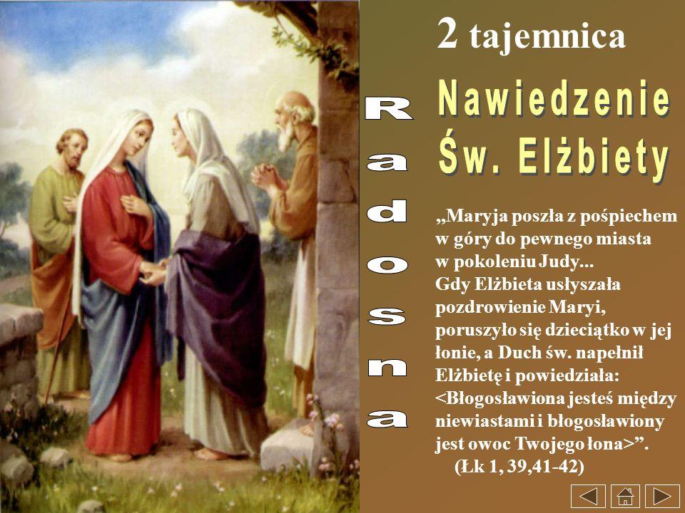 2 tajemnica,,Maryja poszła z pośpiechem w góry do pewnego miasta w pokoleniu Judy... Gdy Elżbieta usłyszała pozdrowienie Maryi, poruszyło się dzieciąt
