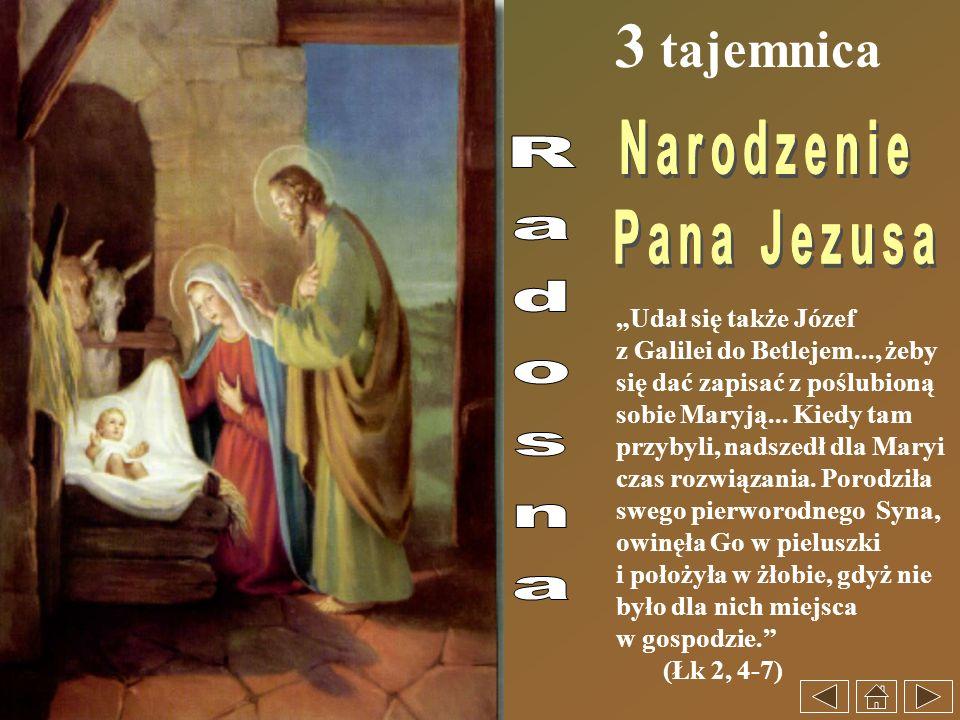3 tajemnica Udał się także Józef z Galilei do Betlejem..., żeby się dać zapisać z poślubioną sobie Maryją... Kiedy tam przybyli, nadszedł dla Maryi cz