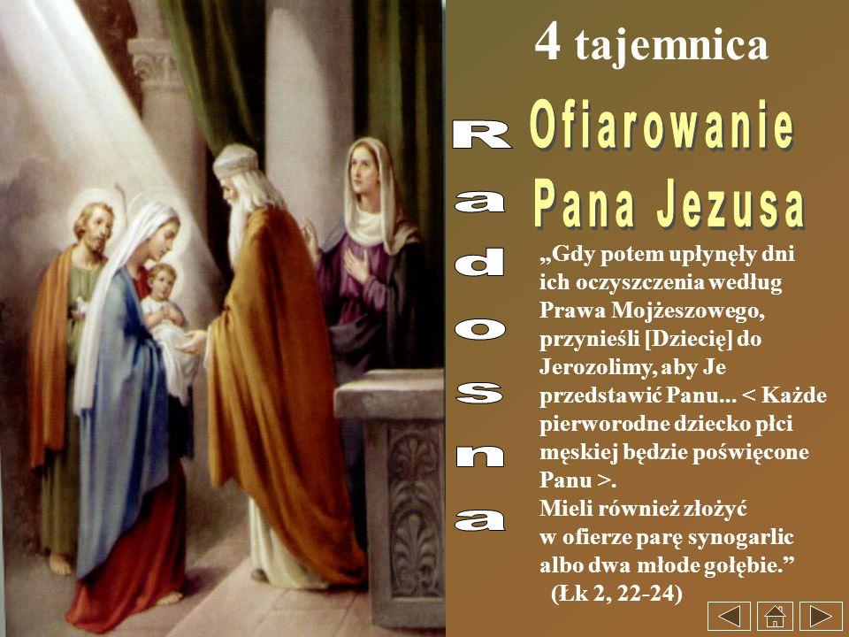 4 tajemnica Gdy potem upłynęły dni ich oczyszczenia według Prawa Mojżeszowego, przynieśli [Dziecię] do Jerozolimy, aby Je przedstawić Panu.... Mieli r