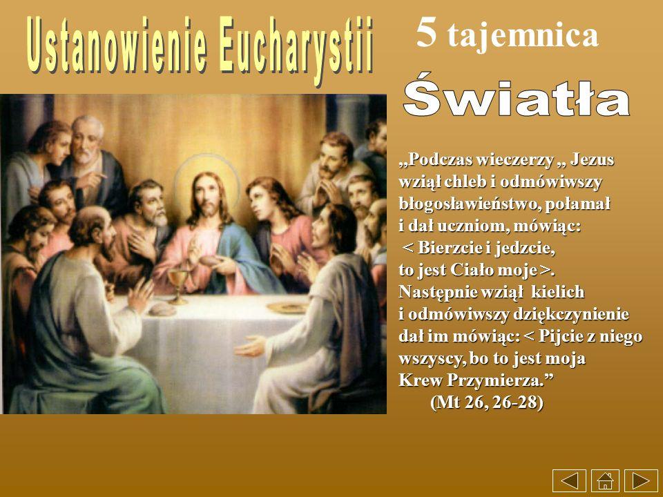 5 tajemnica,,Podczas wieczerzy,, Jezus,,Podczas wieczerzy,, Jezus wziął chleb i odmówiwszy wziął chleb i odmówiwszy błogosławieństwo, połamał błogosła