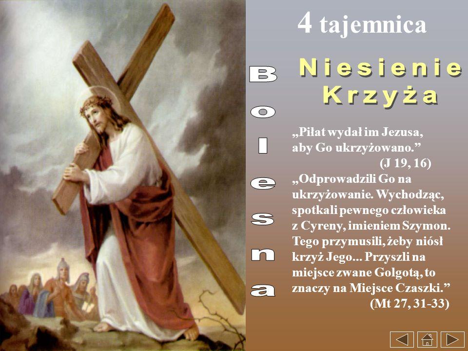 4 tajemnica Piłat wydał im Jezusa, aby Go ukrzyżowano. (J 19, 16) Odprowadzili Go na ukrzyżowanie. Wychodząc, spotkali pewnego człowieka z Cyreny, imi