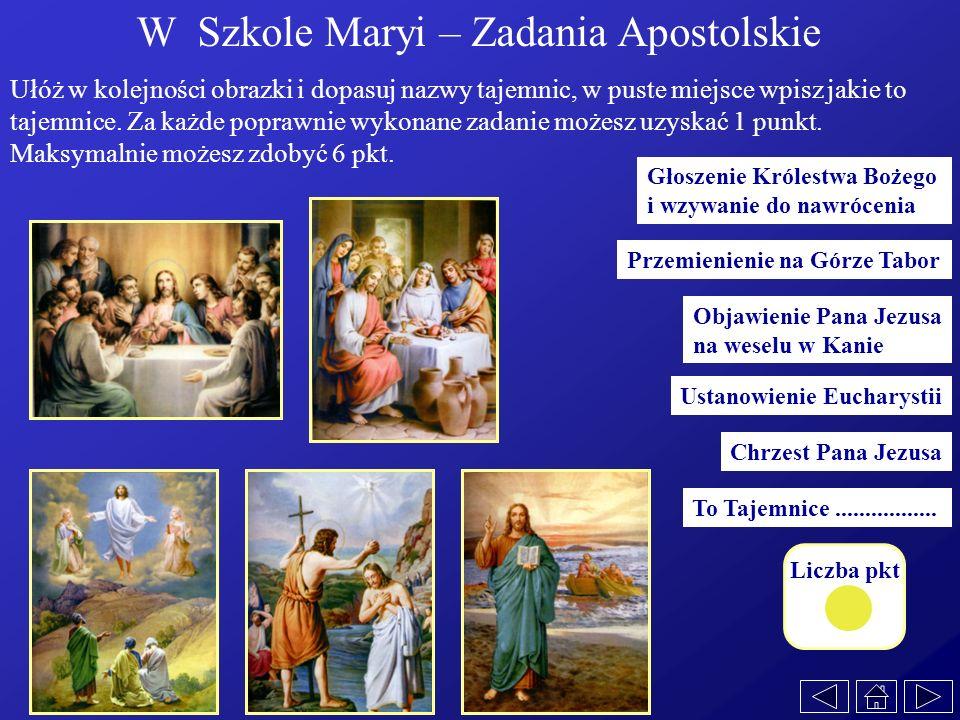 W Szkole Maryi – Zadania Apostolskie Ułóż w kolejności obrazki i dopasuj nazwy tajemnic, w puste miejsce wpisz jakie to tajemnice. Za każde poprawnie