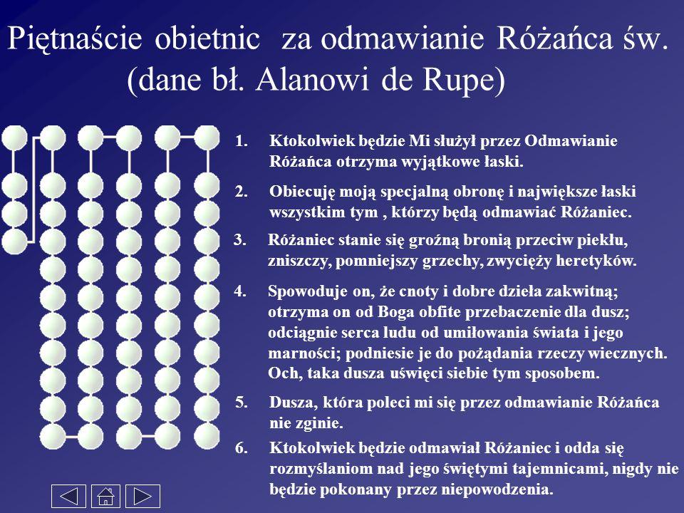 Piętnaście obietnic za odmawianie Różańca św. (dane bł. Alanowi de Rupe) 1.Ktokolwiek będzie Mi służył przez Odmawianie Różańca otrzyma wyjątkowe łask
