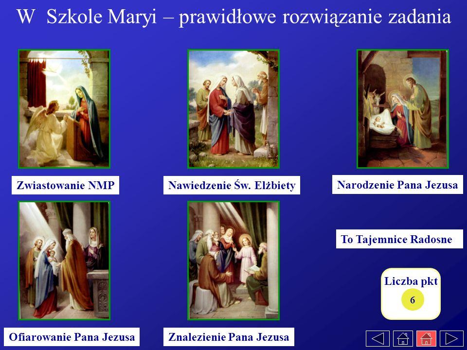 W Szkole Maryi – prawidłowe rozwiązanie zadania Narodzenie Pana Jezusa Zwiastowanie NMPNawiedzenie Św. Elżbiety Znalezienie Pana JezusaOfiarowanie Pan