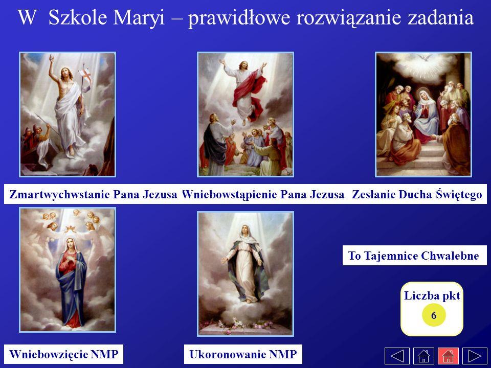 Liczba pkt To Tajemnice Chwalebne Wniebowzięcie NMP Wniebowstąpienie Pana JezusaZmartwychwstanie Pana Jezusa Ukoronowanie NMP 6 W Szkole Maryi – prawi