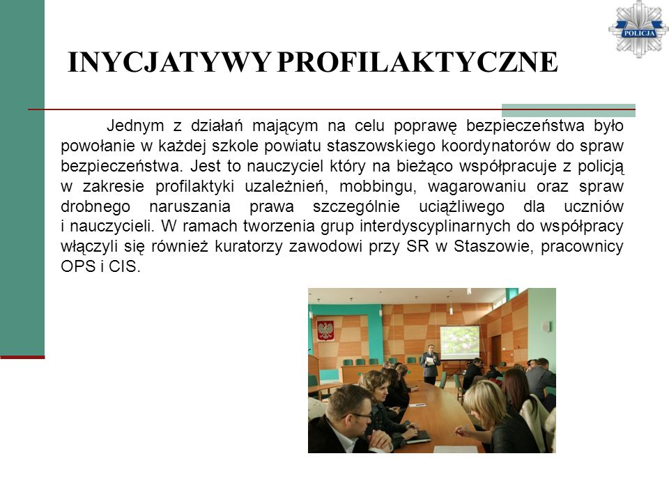 INYCJATYWY PROFILAKTYCZNE Jednym z działań mającym na celu poprawę bezpieczeństwa było powołanie w każdej szkole powiatu staszowskiego koordynatorów d