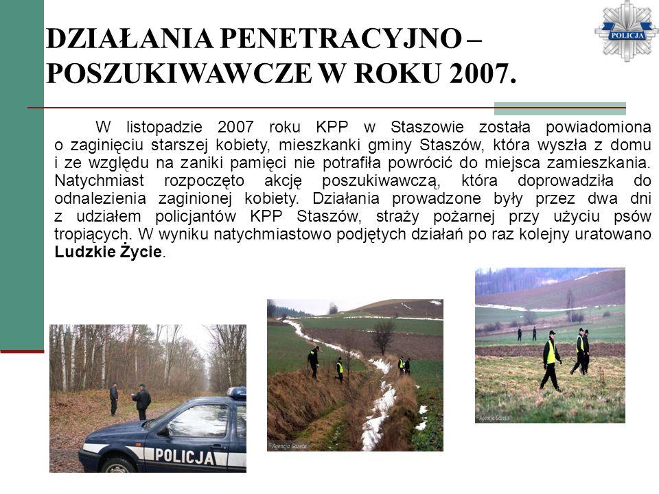 DZIAŁANIA PENETRACYJNO – POSZUKIWAWCZE W ROKU 2007. W listopadzie 2007 roku KPP w Staszowie została powiadomiona o zaginięciu starszej kobiety, mieszk