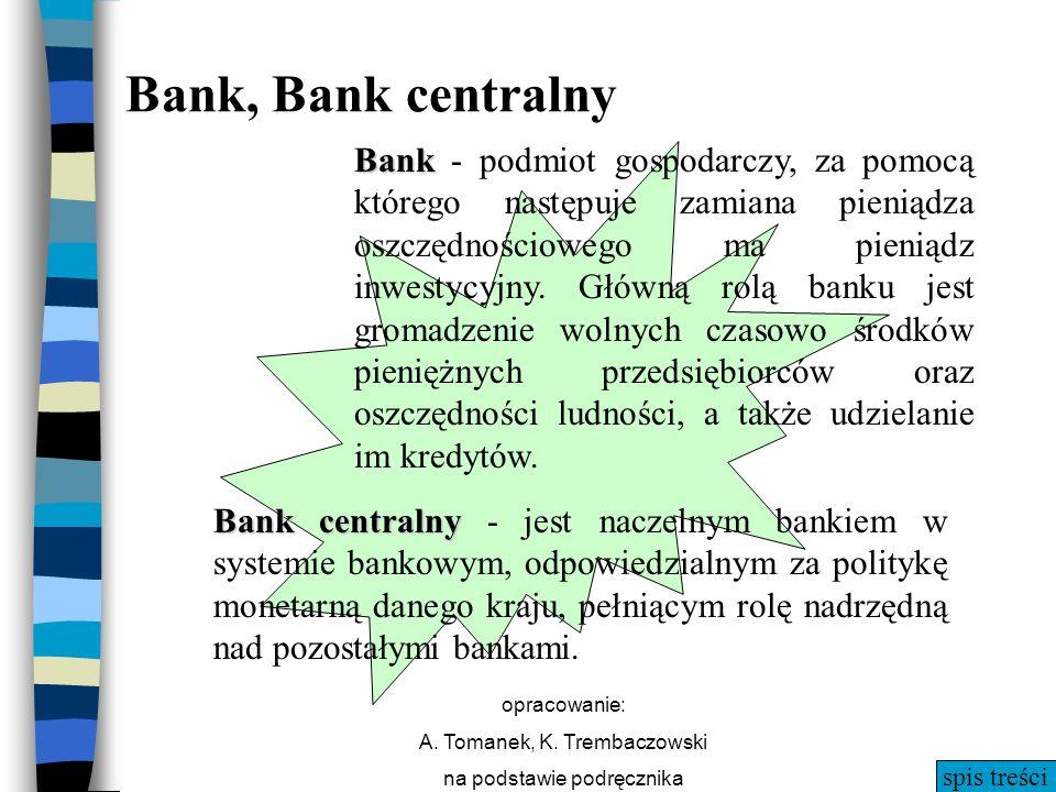 spis treści opracowanie: A. Tomanek, K. Trembaczowski na podstawie podręcznika Bank centralny Bank centralny - jest naczelnym bankiem w systemie banko