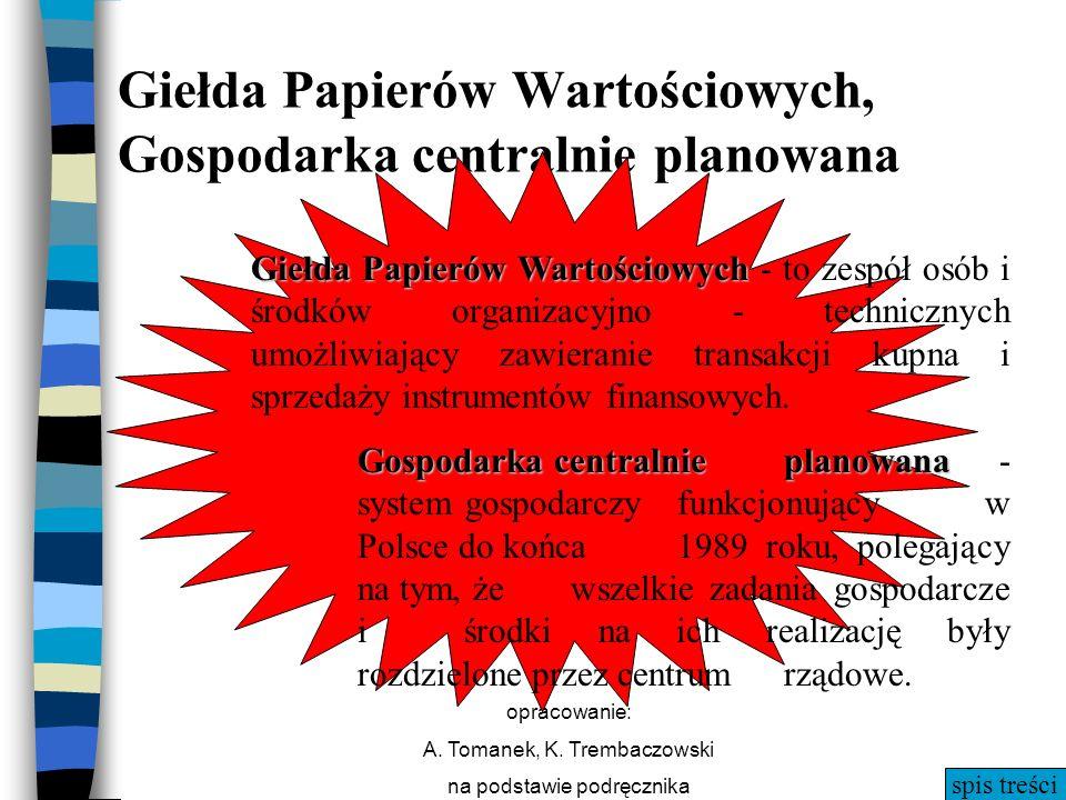 spis treści opracowanie: A. Tomanek, K. Trembaczowski na podstawie podręcznika Giełda Papierów Wartościowych, Gospodarka centralnie planowana Giełda P