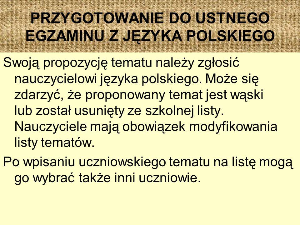 PRZYGOTOWANIE DO USTNEGO EGZAMINU Z JĘZYKA POLSKIEGO Swoją propozycję tematu należy zgłosić nauczycielowi języka polskiego.
