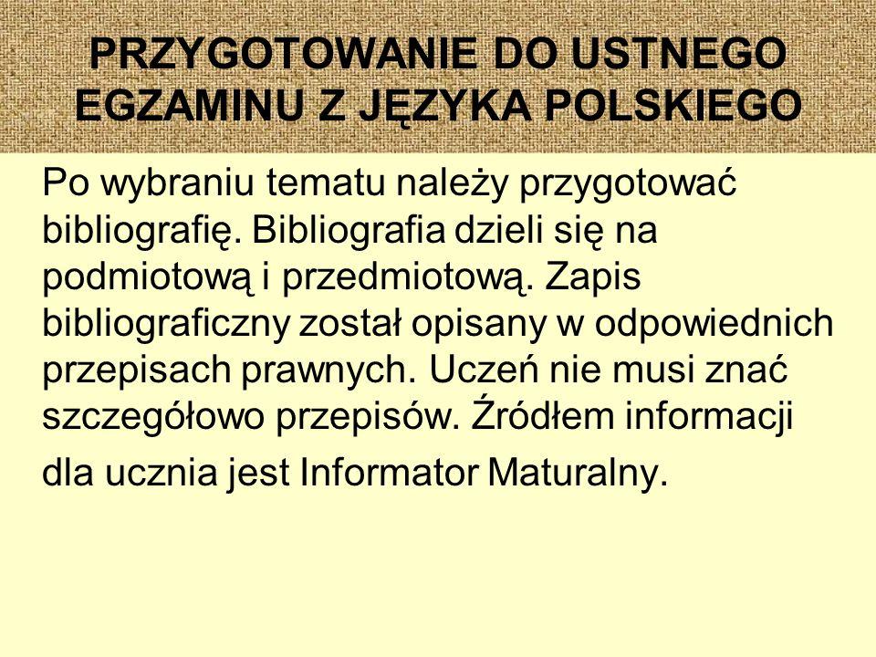 PRZYGOTOWANIE DO USTNEGO EGZAMINU Z JĘZYKA POLSKIEGO Po wybraniu tematu należy przygotować bibliografię.