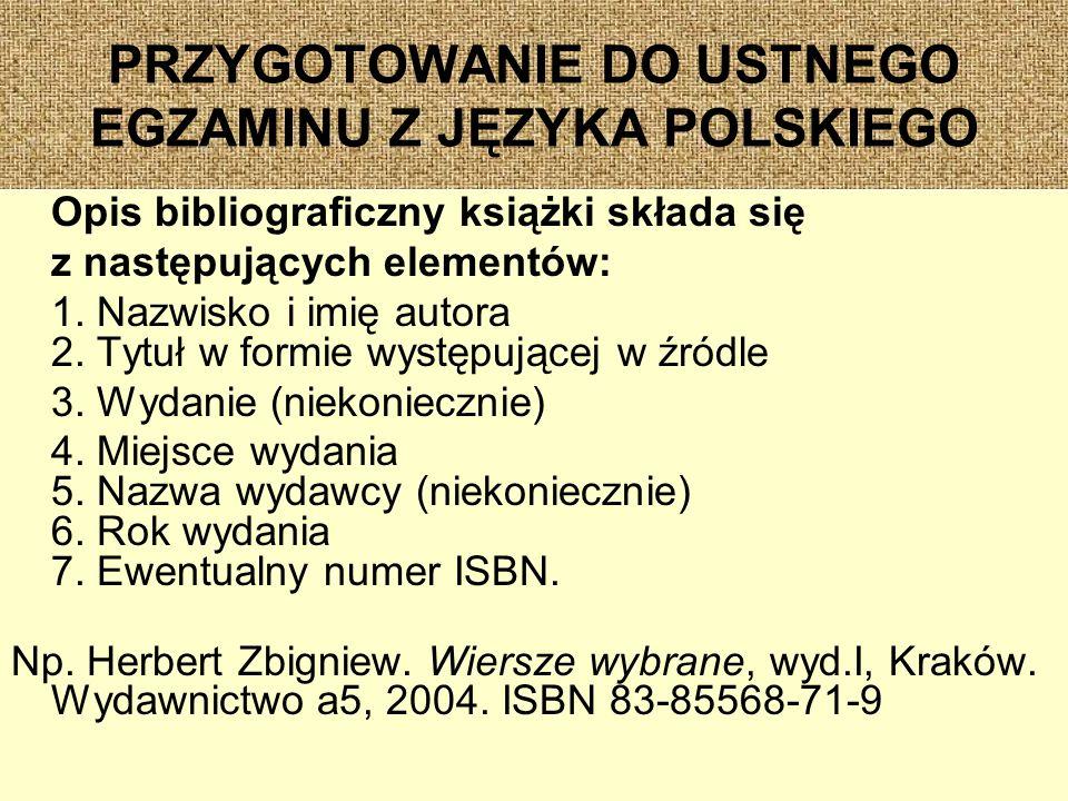 PRZYGOTOWANIE DO USTNEGO EGZAMINU Z JĘZYKA POLSKIEGO Opis bibliograficzny książki składa się z następujących elementów: 1.