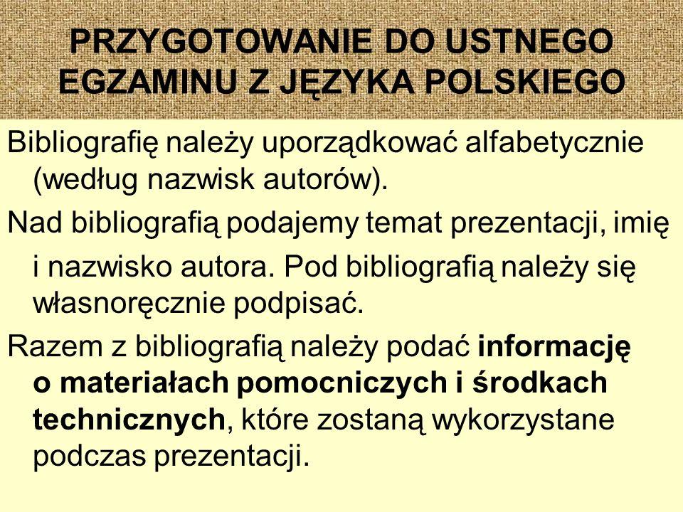 PRZYGOTOWANIE DO USTNEGO EGZAMINU Z JĘZYKA POLSKIEGO Bibliografię należy uporządkować alfabetycznie (według nazwisk autorów).