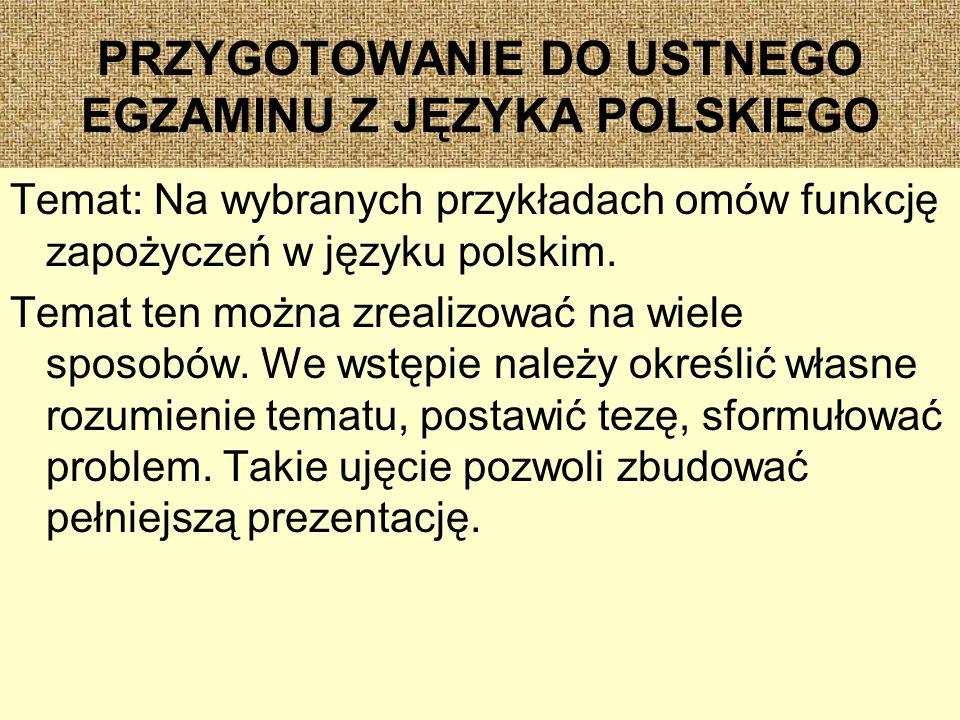 PRZYGOTOWANIE DO USTNEGO EGZAMINU Z JĘZYKA POLSKIEGO Temat: Na wybranych przykładach omów funkcję zapożyczeń w języku polskim.