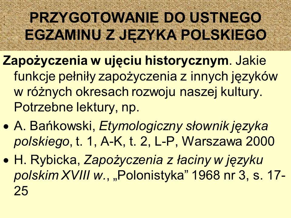 PRZYGOTOWANIE DO USTNEGO EGZAMINU Z JĘZYKA POLSKIEGO Zapożyczenia w ujęciu historycznym.