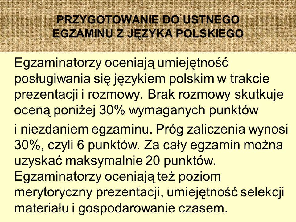 PRZYGOTOWANIE DO USTNEGO EGZAMINU Z JĘZYKA POLSKIEGO Egzaminatorzy oceniają umiejętność posługiwania się językiem polskim w trakcie prezentacji i rozmowy.