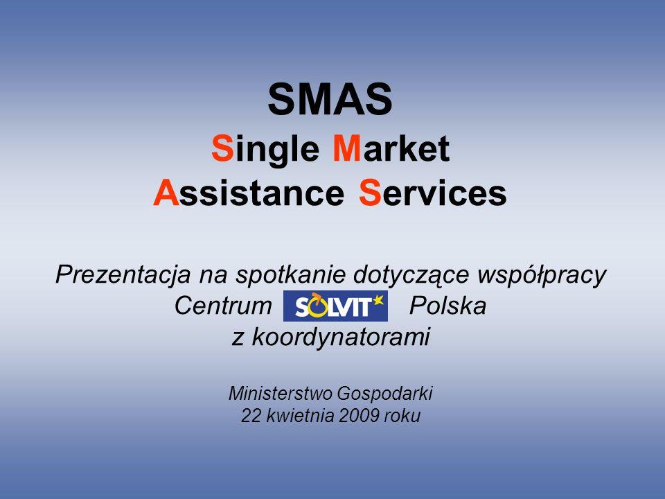 SMAS Single Market Assistance Services Prezentacja na spotkanie dotyczące współpracy Centrum Polska z koordynatorami Ministerstwo Gospodarki 22 kwietnia 2009 roku