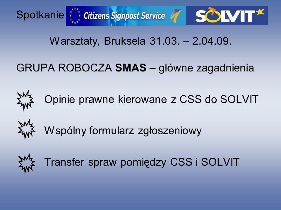 Spotkanie Warsztaty, Bruksela 31.03. – 2.04.09. GRUPA ROBOCZA SMAS – główne zagadnienia Opinie prawne kierowane z CSS do SOLVIT Wspólny formularz zgło